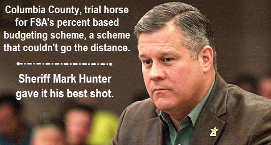 Columbia County, trial horse for FSA's percent based budgeting scheme exterminated. Sheriff Mark Hunter gave it his best shot.